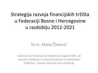 Strategija razvoja financijskih tržišta u Federaciji Bosne i  Hercegovine u razdoblju 2012-2021