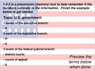 Topic: U.S. government 1 leader of the executive branch:  P 2 parts of the legislative branch:  H
