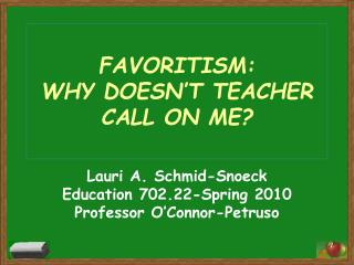 FAVORITISM:  WHY DOESN�T TEACHER CALL ON ME?