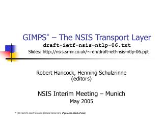 Robert Hancock, Henning Schulzrinne (editors) NSIS Interim Meeting – Munich May 2005