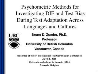Bruno D. Zumbo, Ph.D. Professor University of British Columbia Vancouver, Canada
