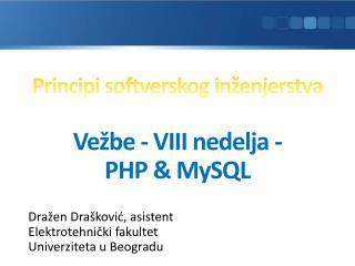 Principi softverskog inženjerstva Vežbe  -  VI I I  nedelja  -  PHP  & MySQL