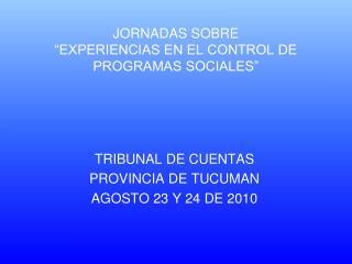 JORNADAS SOBRE  EXPERIENCIAS EN EL CONTROL DE  PROGRAMAS SOCIALES