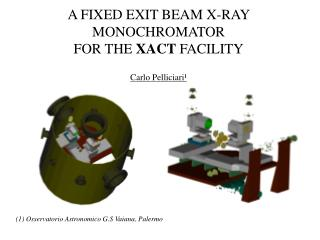 A FIXED EXIT BEAM X-RAY MONOCHROMATOR FOR THE  XACT  FACILITY Carlo Pelliciari ¹