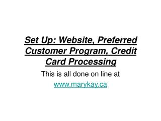 Set Up: Website, Preferred Customer Program, Credit Card Processing