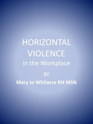 HORIZONTAL VIOLENCE  in the Workplace