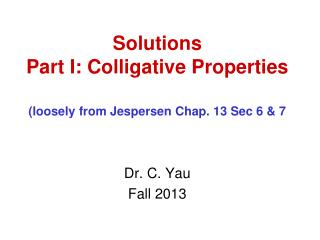 Solutions Part I: Colligative Properties (loosely from Jespersen Chap. 13 Sec 6 & 7