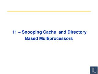 11 � Snooping Cache  and Directory Based Multiprocessors
