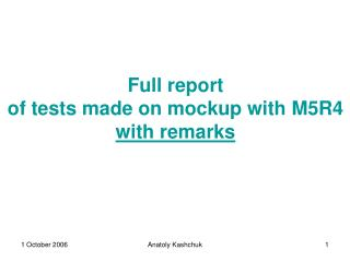 Full report of tests made on mockup with M5R4 with remarks