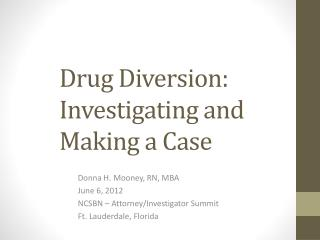 Drug Diversion:   	 	Investigating and 	Making a Case
