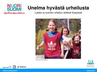 Unelma hyvästä urheilusta  Lasten ja nuorten urheilun eettiset linjaukset