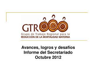 Avances, logros y desafíos Informe del Secretariado Octubre 2012