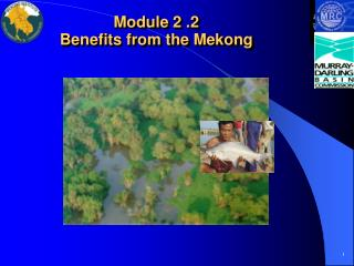 Module 2 .2  Benefits from the Mekong