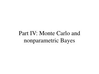 Part IV: Monte Carlo and nonparametric Bayes