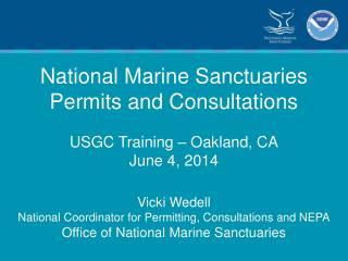 National Marine Sanctuaries Permits and Consultations USGC Training � Oakland, CA June 4, 2014