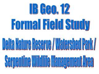 IB Geo. 12  Formal Field Study