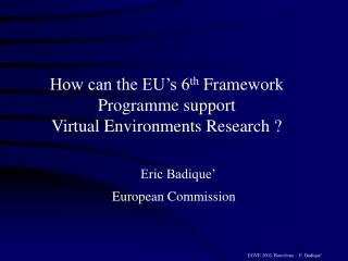How can the EU's 6 th  Framework Programme support  Virtual Environments Research ?