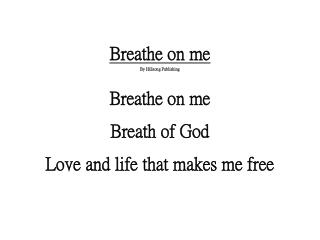 Breathe on me By Hillsong Publishing Breathe on me Breath of God Love and life that makes me free
