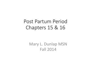 Post Partum Period Chapters 15 & 16