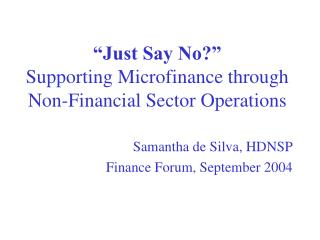 """Just Say No?"" Supporting Microfinance through Non-Financial Sector Operations"