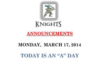 "ANNOUNCEMENTS  MONDAY,  MARCH 17, 2014 TODAY IS AN ""A"" DAY"