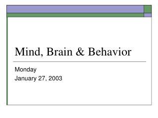 Mind, Brain & Behavior