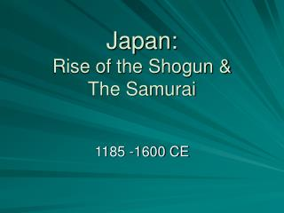 Japan: Rise of the Shogun &  The Samurai