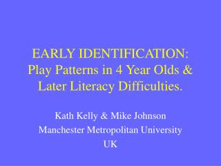 EARLY IDENTIFICATION: Play Patterns in 4 Year Olds & Later Literacy Difficulties.