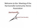 Welcome to the  Meeting of the  Harrisonville Community Tennis Association
