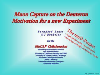 Muon Capture on the Deuteron Motivation for a new Experiment B e r n h a r d    L a u s s