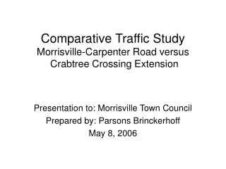 Comparative Traffic Study Morrisville-Carpenter Road versus  Crabtree Crossing Extension