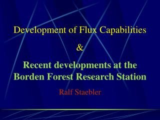 Development of Flux Capabilities & Recent developments at the Borden Forest Research Station