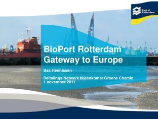 BioPort Rotterdam Gateway to Europe