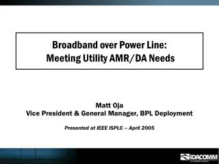 Broadband over Power Line:  Meeting Utility AMR/DA Needs
