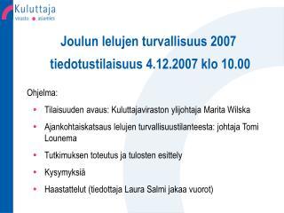 Joulun lelujen turvallisuus 2007   tiedotustilaisuus 4.12.2007 klo 10.00
