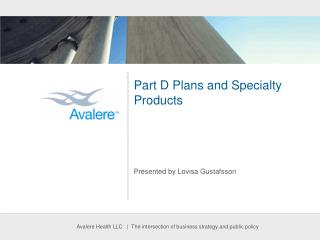 Part D Plans and Specialty Products
