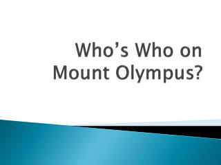 Who�s Who on Mount Olympus?