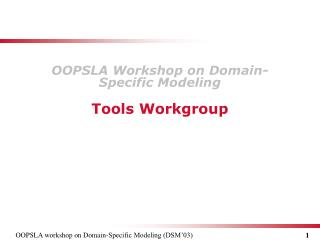 OOPSLA  Workshop on Domain - Specific Modeling Tools Workgroup