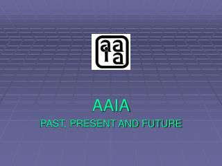AAIA PAST, PRESENT AND FUTURE