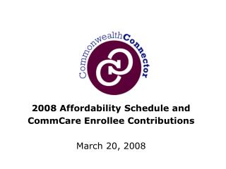 2008 Affordability Schedule and CommCare Enrollee Contributions March 20, 2008