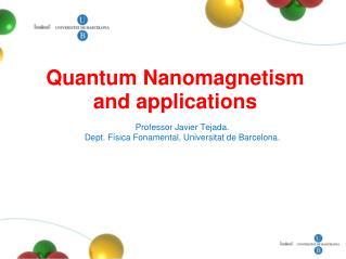 Professor Javier Tejada. Dept. Física Fonamental, Universitat de Barcelona.