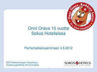 Onni Orava 10 vuotta  Sokos Hotelleissa Perhematkailuseminaari 4.9.2012