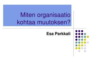 Miten organisaatio kohtaa muutoksen?