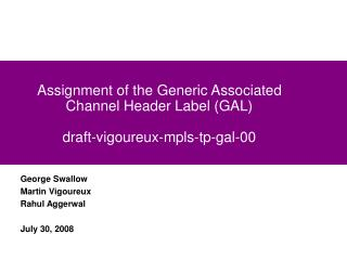 Assignment of the Generic Associated Channel Header Label (GAL) draft-vigoureux-mpls-tp-gal-00