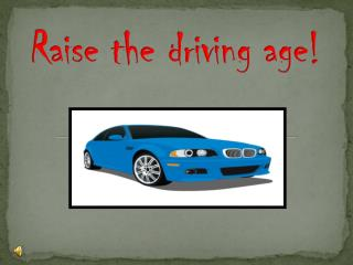 Raise the driving age!