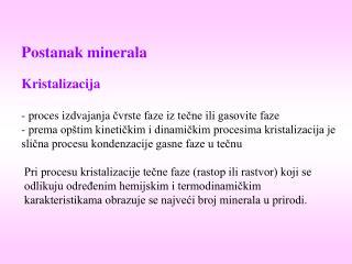Postanak minerala Kristalizacija  p roces izdvajanja  čvrste faze iz tečne ili gasovite faze