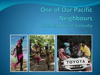 One of Our Pacific Neighbours The Republic of Vanuatu Jacqui G Iseli