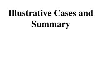 Illustrative Cases and Summary