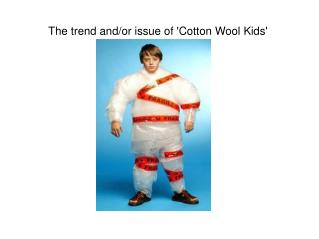 The trend and/or issue of 'Cotton Wool Kids'