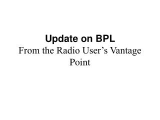 Update on BPL  From the Radio User's Vantage Point